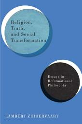 Religion, Truth, and Social Transformation: Essays in Reformational Philosophy
