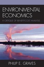 Environmental Economics: A Critique of Benefit-Cost Analysis
