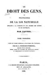 Le droit des gens, ou, Principes de la loi naturelle appliqués à la conduite et aux affaires des nations et des souverains: Volume3