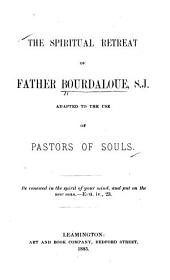 The Spiritual Retreat of Father Bourdaloue, S.J.: Adapted to the Use of Pastors of Souls