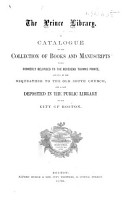 The Prince Library  A Catalogue of the Collection of Books and Manuscripts which Formerly Belonged to the Reverend Thomas Prince     and is Now Deposited in the Public Library of the City of Boston   Compiled by C  A  Cutter and W  A  Wheeler  With an Introduction by Justin Winsor  and a Portrait   PDF