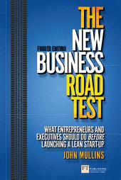 The New Business Road Test: What entrepreneurs and executives should do before launching a lean start-up, Edition 4