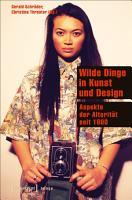 Wilde Dinge in Kunst und Design PDF