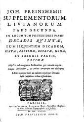 Historiae: Supplementorum Livianorum Pars Secunda. In Locum Tum Posterioris Decadis Quintae ...
