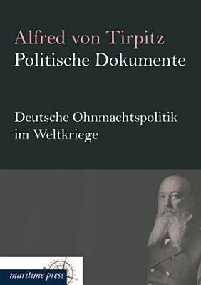 Politische Dokumente  Deutsche Ohnmachtspolitik im Weltkriege PDF