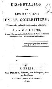 Dissertation sur les rapports entre cohéritiers; faisant suite au Traité des successions ab intestat; par A.M.J.J. Dupin, avocat, ..