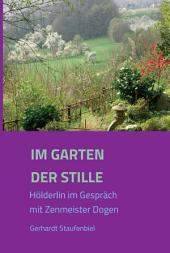 Im Garten der Stille: Hölderlin im Gespräch mit Zenmeister Dōgen