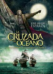 La cruzada del océano: La gran aventura de la conquista de América