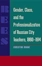 Gender  Class  and the Professionalization of Russian City Teachers  1860   1914 PDF