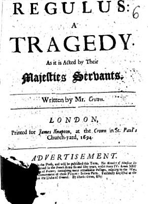 Regulus   a Tragedy  as it is Acted by Their Majesties Servants