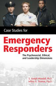 Case Studies for the Emergency Responder  Psychosocial  Ethical and Leadership Dimensions PDF
