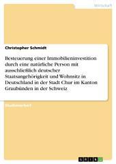 Besteuerung einer Immobilieninvestition in Chur, Kanton Graubünden in der Schweiz: Durch eine natürliche Person mit deutscher Staatsangehörigkeit und Wohnsitz in Deutschland