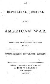 An Historical Journal of the American War: Extracted from the Publications of the Massachusetts Historical Society