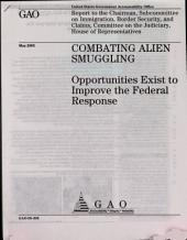 Combating Alien Smuggling: Opportunities Exist to Improve the Federal Response