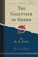 The Gazetteer of Sikhim (Classic Reprint)