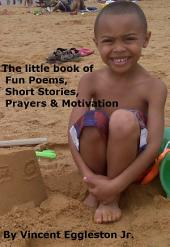 The little book of Fun Poems, Short Stories, Prayers & Motivation: A small book of inspiration