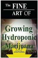 The Fine Art of Growing Hydroponic Marijuana