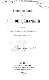 Œuvres complètes de P. J. de Béranger: contenant les dix chansons nouvelles, Volume1