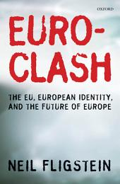 Euroclash: The EU, European Identity, and the Future of Europe