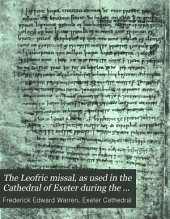 The Leofric missal, as used in the Cathedral of Exeter during the episcopate of its first bishop, A.D. 1050-1072: together with some account of the Red book of Derby, the Missal of Robert of Jumièges, and a few other early ms. service books of the English church, Volume 1