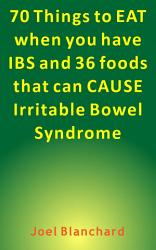 70 Things To Eat When You Have Ibs And 36 Foods That Can Cause Irritable Bowel Syndrome Book PDF