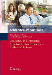 Fehlzeiten-Report 2012: Gesundheit in der flexiblen Arbeitswelt: Chancen nutzen - Risiken minimieren