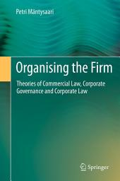 Organising the Firm: Theories of Commercial Law, Corporate Governance and Corporate Law