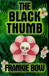 The Black Thumb: In Which Molly Takes On Tropical Gardening, A Toxic Frenemy, A Rocky Engagement, Her Albanian Heritage, and Murder