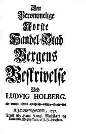 Den berømmelige Norske Handel-Stad Bergens Beskrivelse: Ved. ...