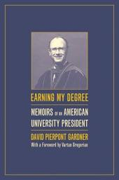 Earning My Degree: Memoirs of an American University President