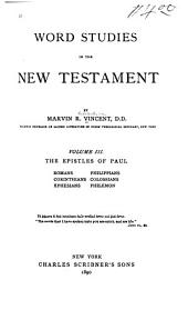 Word Studies in the New Testament: The Epistles of Paul: Romans, Corinthians, Ephesians, Philippians, Colossians, Philemon