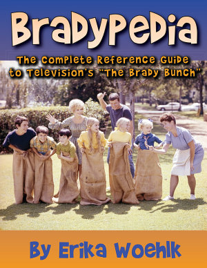 Bradypedia  The Complete Reference Guide to Television s The Brady Bunch PDF