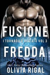 Fusione fredda. I Tornado D'Acciaio: Volume 3