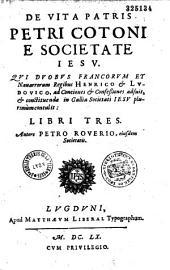 De Vita Patris Petri Cotoni, ... autore Petro Roverio