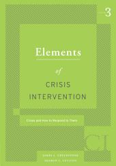 Elements of Crisis Intervention: Crisis and How to Respond to Them, 3rd: Edition 3