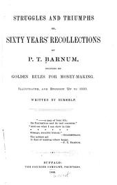 Struggles and Triumphs: Or, Sixty Years' Recollections of P.T. Barnum, Including His Golden Rules for Money-making