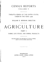 Census Reports: Agriculture; prepared under the supervision of Le Grand Powers: pt. 1. Farms, live stock and animal products. pt. 2. Crops and irrigation