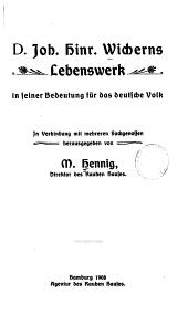 D. Joh. Hinr. Wicherns Lebenswerk in seiner Bedeutung für deutsche Volk: in Verbindung mit mehreren Sachgenossen