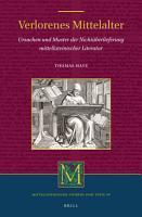 Verlorenes Mittelalter  Ursachen und Muster der Nicht  berlieferung mittellateinischer Literatur PDF