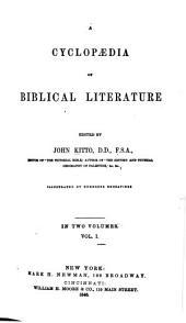 A Cyclopaedia of Biblical Literature: Volume 1