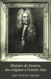 Histoire de Genève, des origines à l'année 1691: Volume1