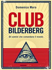 Club Bilderberg: Gli uomini che comandano il mondo