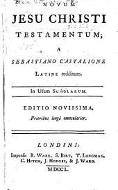 Novum Jesu Christi Testamentum: a Sebastiano Castalione latine redditum. In usum scholarum