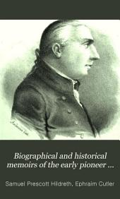 Biographical and Historical Memoirs of the Early Pioneer Settlers of Ohio: With Narratives of Incidents and Occurrences in 1775