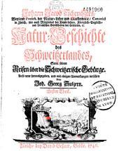 Johann Jacob Scheuchzers... Natur-Geschichte des Schweisserlandes, samt seinen Reisen über die Schweisserische Gebuerge. Aufs neue herausgegeben... von Joh. Georg Sulzern... (-J. G. Sulzers Untersuchung von dem Ursprung der-Berge...)