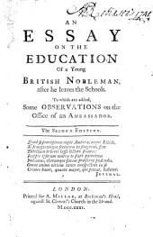 An Essay on the Education of a Young British Nobleman, After He Leaves the Schools: To which are Added, Some Observations on the Office of an Ambassador