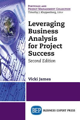 Leveraging Business Analysis for Project Success  Second Edition