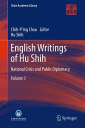 English Writings of Hu Shih: National Crisis and Public Diplomacy, Volume 3
