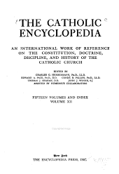 The Catholic Encyclopedia: An International Work of Reference on the Constitution, Doctrine, Discipline, and History of the Catholic Church, Volume 12