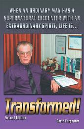 Transformed! Second Edition: When an Ordinary Man has a Supernatural Encounter with an Extraordinary Spirit, life is